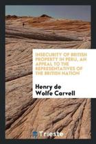 Insecurity of British Property in Peru, an Appeal to the Representatives of the British Nation