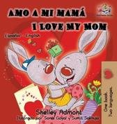 Amo a mi mam I Love My Mom