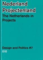 Design & Politics 7 - Nederland projectenland The Netherlands in Projects