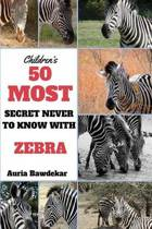 50 Most Secret Never to Know with Zebra