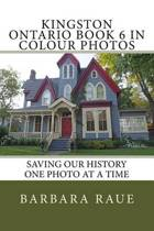 Kingston Ontario Book 6 in Colour Photos