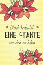 Gl�ck bedeutet eine Tante wie dich zu haben: A5 liniert Softcover Notizbuch / Tagebuch / Terminplaner Dankesch�n Geschenk f�r die beste Tante zum Gebu