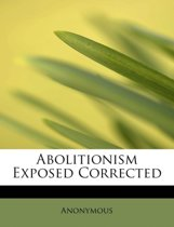 Abolitionism Exposed Corrected
