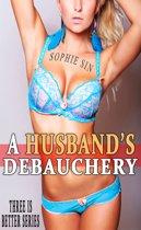 A Husband's Debauchery (Three Is Better Series)