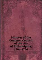 Minutes of the Common Council of the City of Philadelphia, 1704-1776