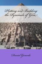 Plotting and Building the Pyramids of Giza
