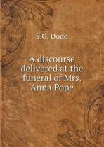 A Discourse Delivered at the Funeral of Mrs. Anna Pope