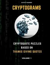 Cryptograms - Cryptoquote Puzzles Based on Thanks Giving Quotes - Volume 1: Activity Book For Adults - Perfect Gift for Puzzle Lovers