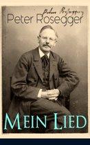 Peter Rosegger - Mein Lied (Vollständige Ausgabe - Über 180 Titel in einem Buch)