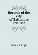 Records of the City of Baltimore 1782-1797