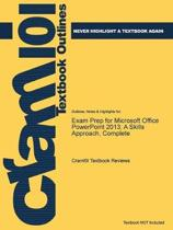 Exam Prep for Microsoft Office Powerpoint 2013; a Skills Approach, Complete