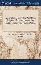 A Collection of Interesting Anecdotes, Religious, Moral and Entertaining, Selected from Several Eminent Authors
