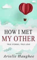 How I Met My Other, True Stories, True Love