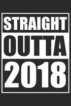 Straight Outta 2018: Journal blank lined - 120 pages in 6x9'' inches - Perfect for all persons which are born in 2018
