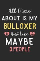 All I care about is my Bulloxer and like maybe 3 people: Lined Journal, 120 Pages, 6 x 9, Funny Bulloxer Dog Gift Idea, Black Matte Finish (All I care