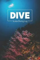 DIVE Scuba Diving Log: Simple Clear & Easy Scuba Diving Log Book, Pocket Size, 216 Dives, 110 Pages