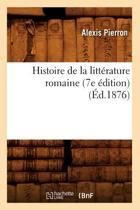 Histoire de la Litt�rature Romaine (7e �dition) (�d.1876)