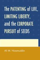 The Patenting of Life, Limiting Liberty, and the Corporate Pursuit of Seeds