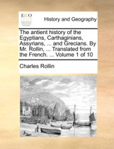 The Antient History of the Egyptians, Carthaginians, Assyrians, ... and Grecians. by Mr. Rollin, ... Translated from the French. ... Volume 1 of 10