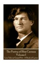 Bliss Carman - The Poetry of Bliss Carman - Volume I
