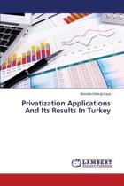 Privatization Applications and Its Results in Turkey