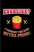 Exercise? I Thought You Said Extra Fries!: Funny Men Fitness Quotes 2020 Planner - Weekly & Monthly Pocket Calendar - 6x9 Softcover Organizer - For Sa