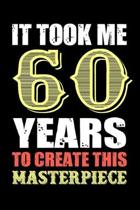 It Took Me 60 Years To Create This Masterpiece: Funny Birthday Gift For Men And Women - 60th Birthday Gift For 60 Years Old Men and Women... Diary, 12