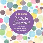 Popcorn Prayer Journal: For Quick Prayers, Praise, and Thanks