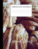 croissant breads Composition Notebook: Composition Croissant Ruled Paper Notebook to write in (8.5'' x 11'') 120 pages