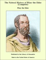 The Natural History of Pliny the Elder (Complete)
