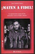 Maten a Fidel!. La apasionante trama de los atentados contra el lider cubano