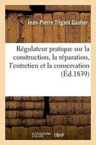 R�gulateur Pratique Sur La Construction, La R�paration, l'Entretien Et La Conservation Des Chemins