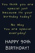 You are special everyday Happy 90th Birthday: Funny 90th Birthday Gift / Journal / Notebook / Diary / Unique Greeting Card Alternative