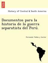 Documentos Para La Historia de La Guerra Separatista del Peru .