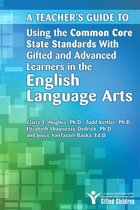 Teacher's Guide to Using the Common Core State Standards with Gifted and Advanced Learners in the English/Language Arts
