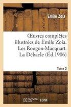 Oeuvres Compl�tes Illustr�es de �mile Zola. Les Rougon-Macquart. La D�bacle. Tome 2