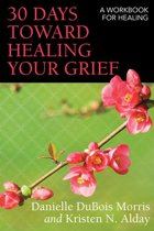 30 Days toward Healing Your Grief