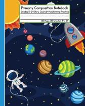Primary Composition Notebook - Astronaut in Space: Grades K-2 Story Journal Handwriting Practice 120 Pages (60 Sheets) 8'' x 10''