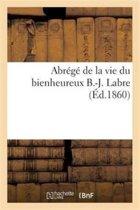 Abr g de la Vie Du Bienheureux B.-J. Labre