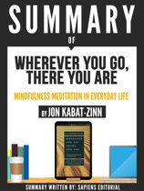 Summary Of ''Wherever You Go, There You Are: Mindfulness Meditation In Everyday Life - By Jon Kabat-Zinn''