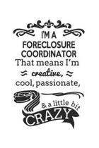 I'm A Foreclosure Coordinator That Means I'm Creative, Cool, Passionate & A Little Bit Crazy