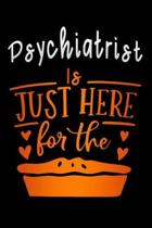 Psychiatrist is just here for the: pie Lined Notebook / Diary / Journal To Write In 6''x9'' for Thanksgiving. be Grateful Thankful Blessed this fall and