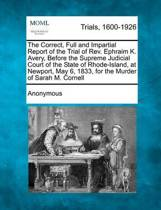 The Correct, Full and Impartial Report of the Trial of REV. Ephraim K. Avery, Before the Supreme Judicial Court of the State of Rhode-Island, at Newpo