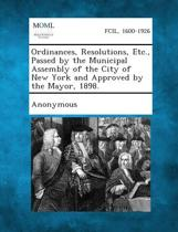 Ordinances, Resolutions, Etc., Passed by the Municipal Assembly of the City of New York and Approved by the Mayor, 1898.