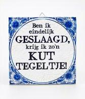 Benza - Delfts Blauwe Spreukentegel - Ben ik eindelijke geslaagd, krijg ik zo'n kut tegeltje