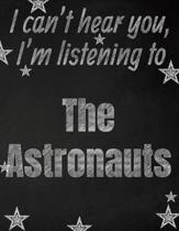 I can't hear you, I'm listening to The Astronauts creative writing lined notebook: Promoting band fandom and music creativity through writing...one da