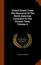 United States, from the Discovery of the North American Continent to the Present Time, Volume 4