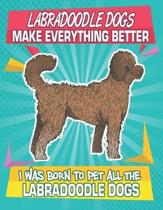 Labradoodle Dogs Make Everything Better I Was Born To Pet All The Labradoodle Dogs: Composition Notebook for Dog and Puppy Lovers