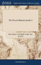 The Present Ministry Justify'd