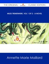 Miles Tremenhere, Vol 1 of 2 - A Novel - The Original Classic Edition